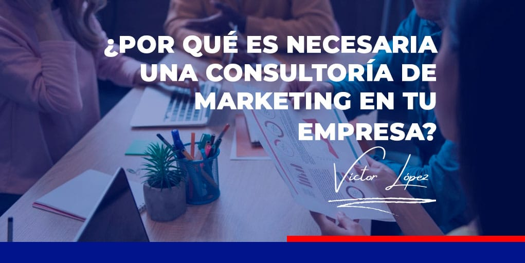 por-que-es-necesaria-consultoria-marketing-victor-lopez-seo